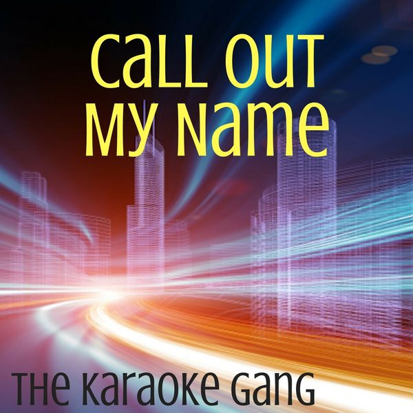 The Karaoke Gang - Call Out My Name (Karaoke Version) (Originally Performed by The Weeknd)