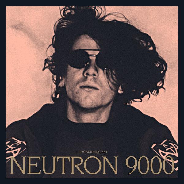 Neutron 9000 Lady Burning Sky  (Daniel Avery Remix)