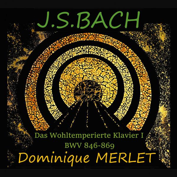 Dominique Merlet - Bach: Das Wohltemperierte Klavier I, BWV 846-869