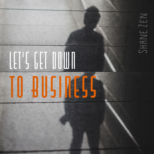 Shane Zen - Let's Get Down to Business