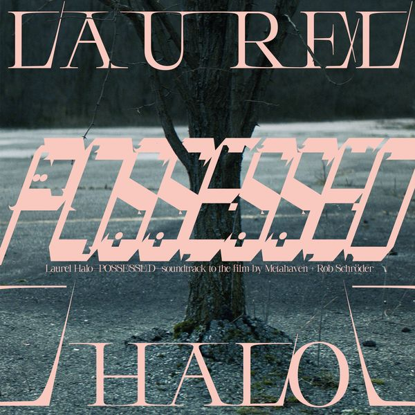Laurel Halo - Possessed (Original Score)