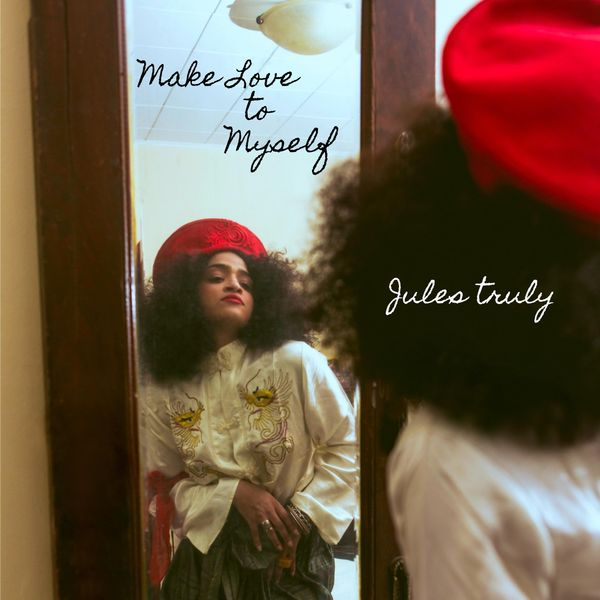 Jules Truly - Make Love to Myself