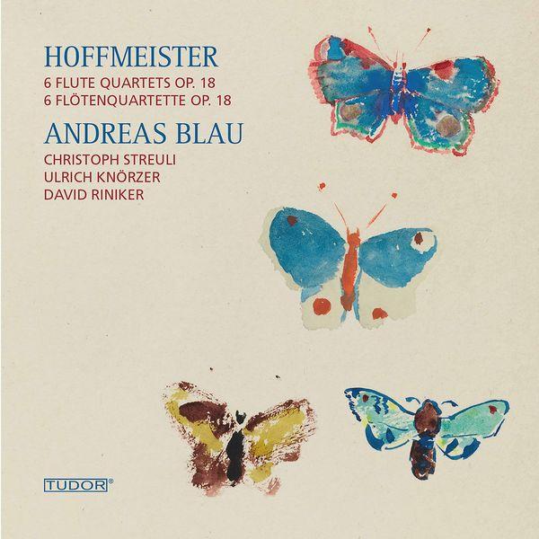 Andreas Blau - Hoffmeister: 6 Flute Quartets, Op. 18