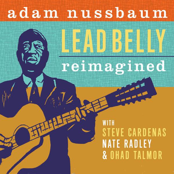 Adam Nussbaum - Lead Belly Reimagined