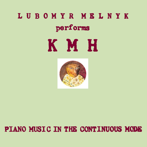 Lubomyr Melnyk|KMH: Piano Music in the Continuous Mode