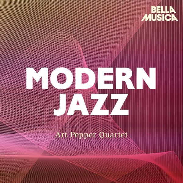 Art Pepper Quartet - Modern Jazz: Art Pepper Quartet