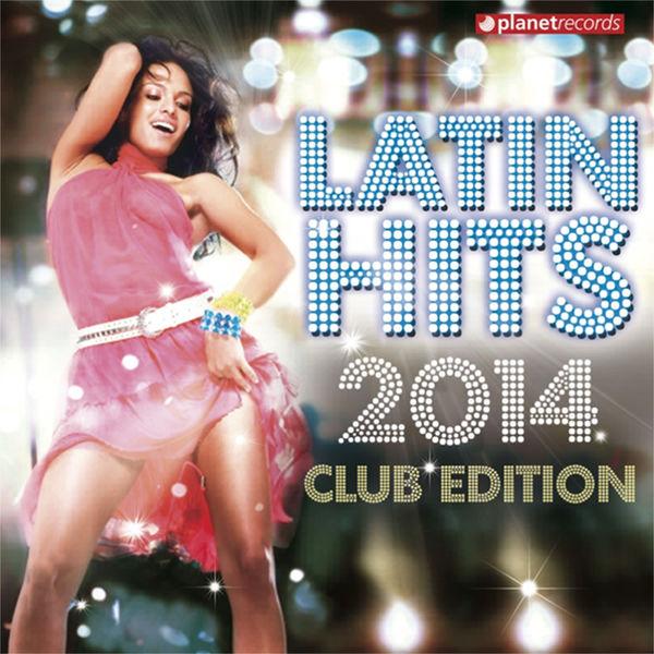 Various Artists - Latin Hits 2014 Club Edition