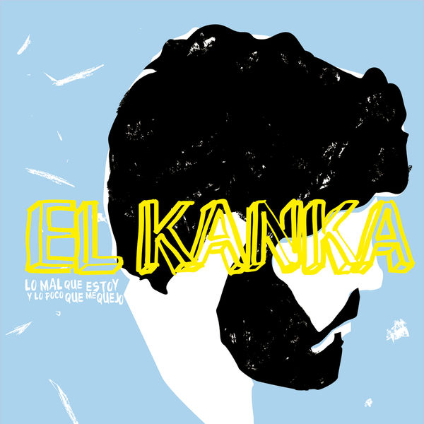 Album Lo Mal Que Estoy Y Lo Poco Que Me Quejo El Kanka Qobuz Download And Streaming In High Quality