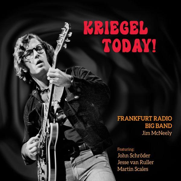 Frankfurt Radio Big Band|Kriegel Today! (feat. John Schröder, Jesse van Ruller, Martin Scales)