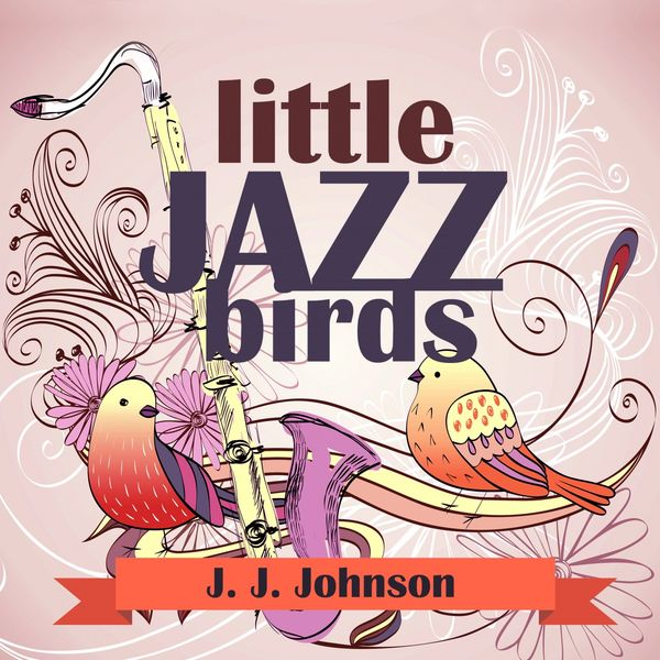 J. J. Johnson - Little Jazz Birds