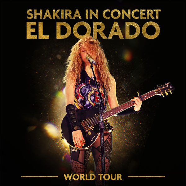 Shakira - Shakira In Concert: El Dorado World Tour
