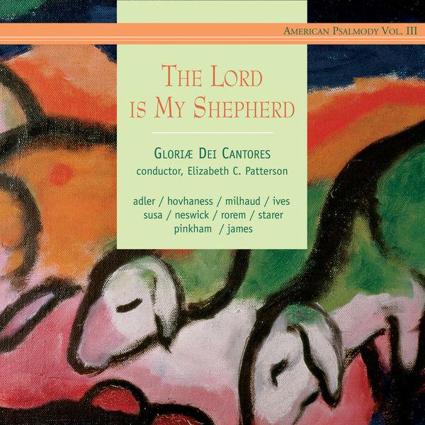 Gloriæ Dei Cantores - American Psalmody, Vol. 3: The Lord Is My Shepherd