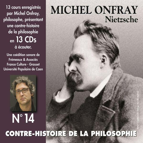 Michel Onfray - Contre-histoire de la philosophie, vol. 14-1 : NIETZSCHE (Volumes de 1 à 7, cours enregistrés)