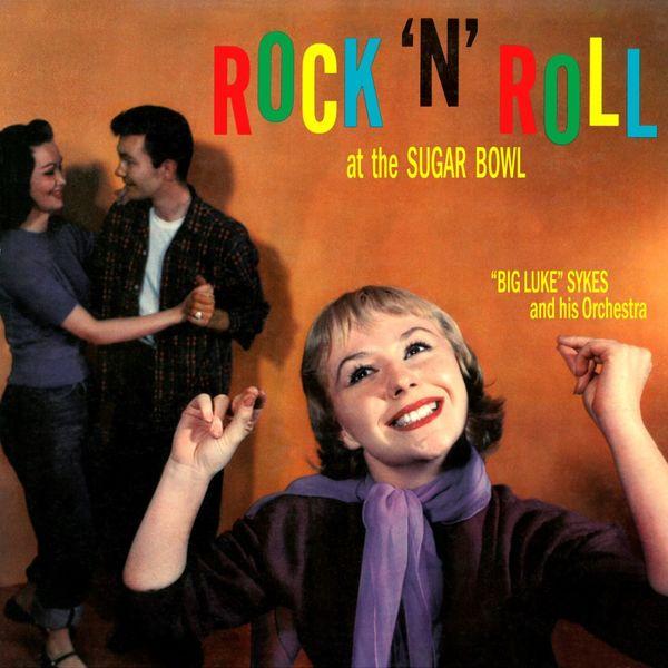 """Big Luke"" Sykes And His Orchestra - Rock 'N' Roll At the Sugar Bowl"
