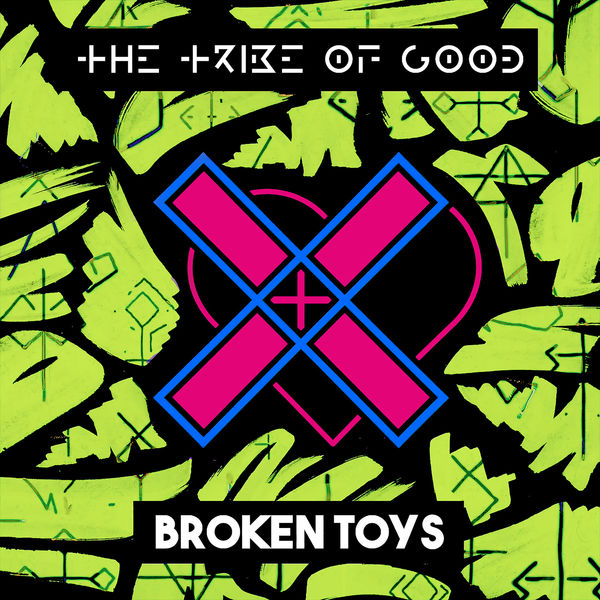 The Tribe Of Good - Broken Toys