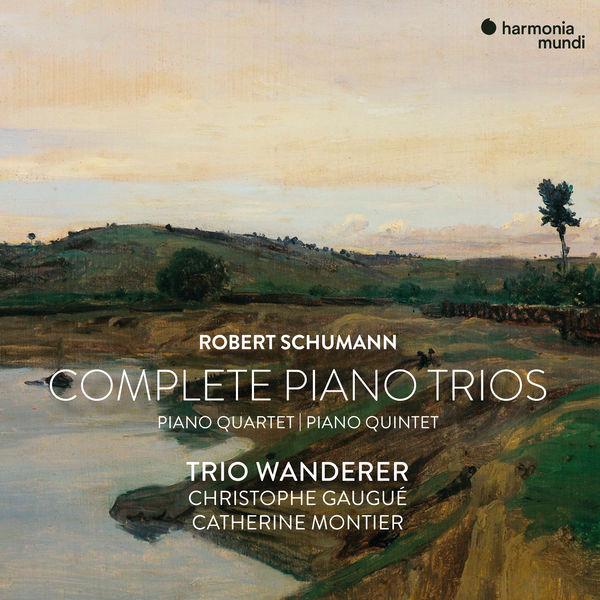 Trio Wanderer - Robert Schumann: Complete Piano Trios, Quartet & Quintet