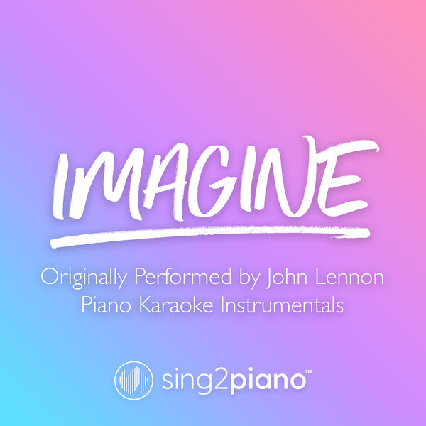 Sing2Piano - Imagine (Originally Performed by John Lennon)