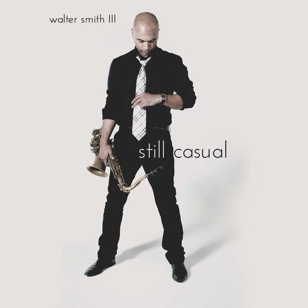 Walter Smith Iii|Still Casual