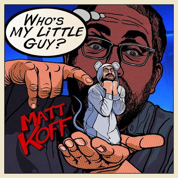 Matt Koff - Who's My Little Guy?