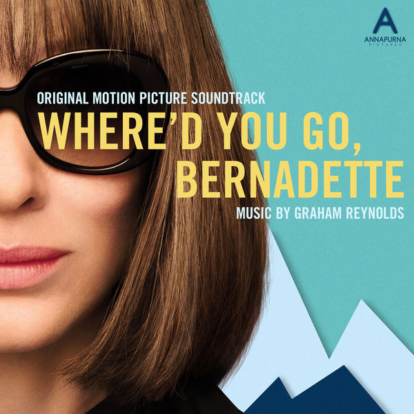 Graham Reynolds - Where'd You Go, Bernadette (Original Motion Picture Soundtrack)