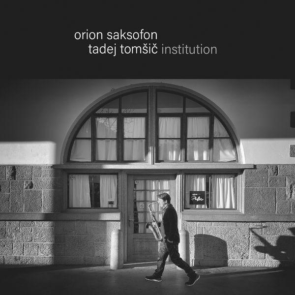 Tadej Tomšič Institution - Orion saksofon