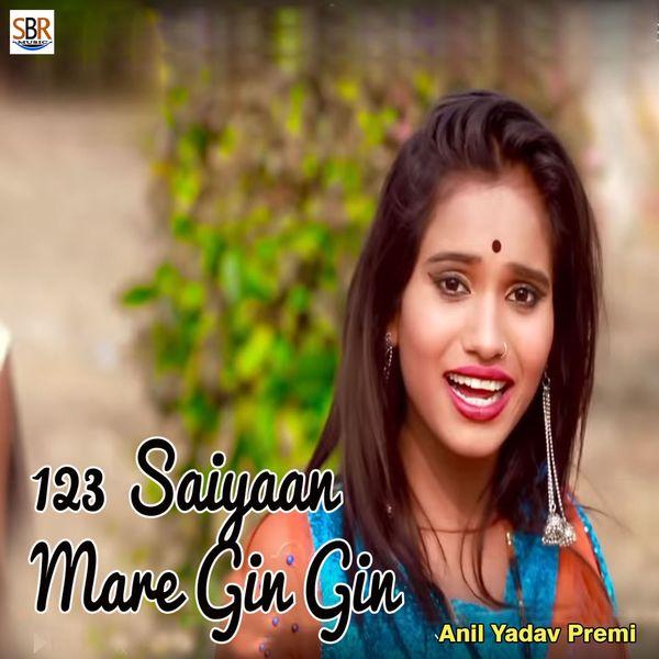 Anil Yadav Premi - 123 Saiyaan Mare Gin Gin
