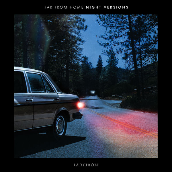 Ladytron - Far From Home (Night Versions)