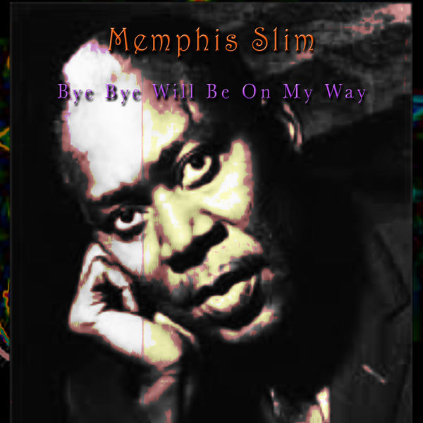 Memphis Slim - Bye Bye, Will Be On My Way