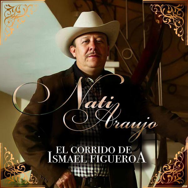 Nati Araujo - El Corrido de Ismael Figueroa