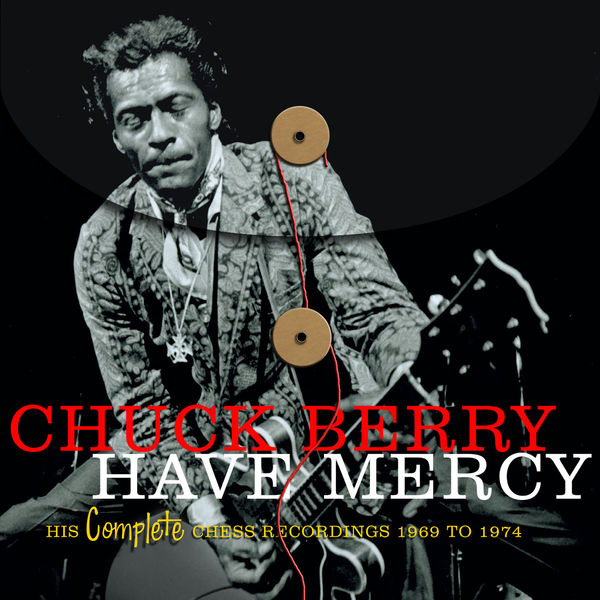 Chuck Berry - Have Mercy -  His Complete Chess Recordings 1969 - 1974