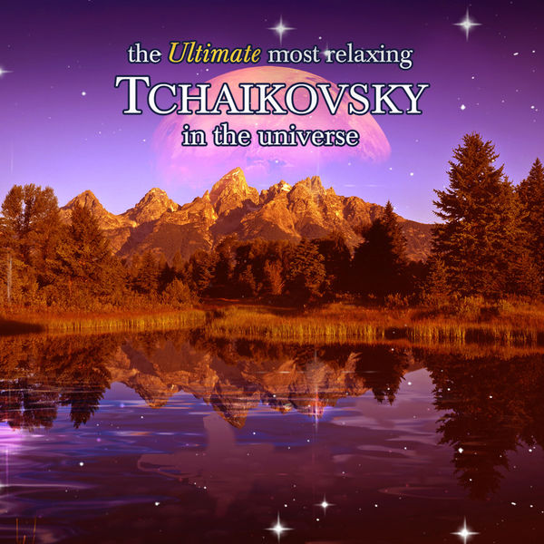 Various Artists - The Ultimate Most Relaxing Tchaikovsky In the Universe
