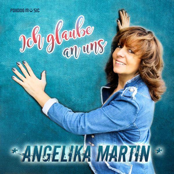 Angelika Martin - Ich glaube an uns