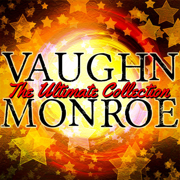 Vaughn Monroe - The Ultimate Collection