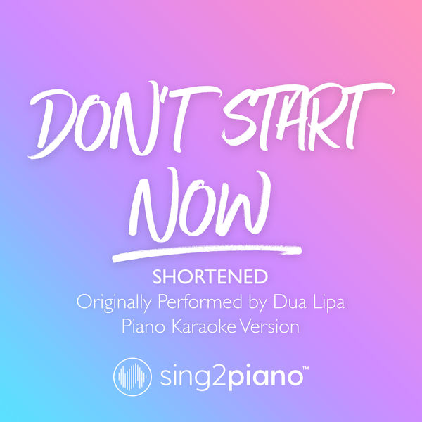 Sing2Piano - Don't Start Now (Shortened) [Originally Performed by Dua Lipa]