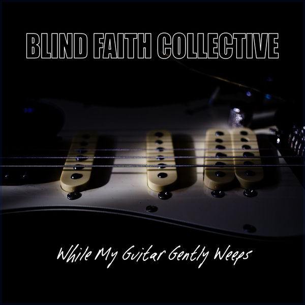 Blind Faith While My Guitar Gently Weeps