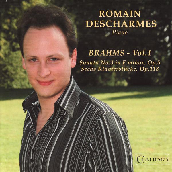 Romain Descharmes - Brahms: Sonata No. 3 in F Minor, Sechs Klavierstücke Vol. 1