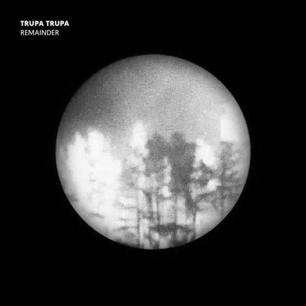 Trupa Trupa|Remainder
