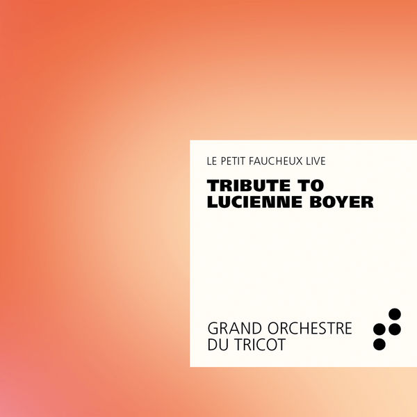 Grand Orchestre du Tricot - Tribute to Lucienne Boyer