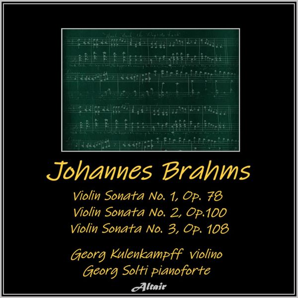 Georg Kulenkampff - Johannes Brahms: Violin Sonata NO. 1, OP. 78 - Violin Sonata NO. 2, OP.100 - Violin Sonata NO. 3, OP. 108 (Live)