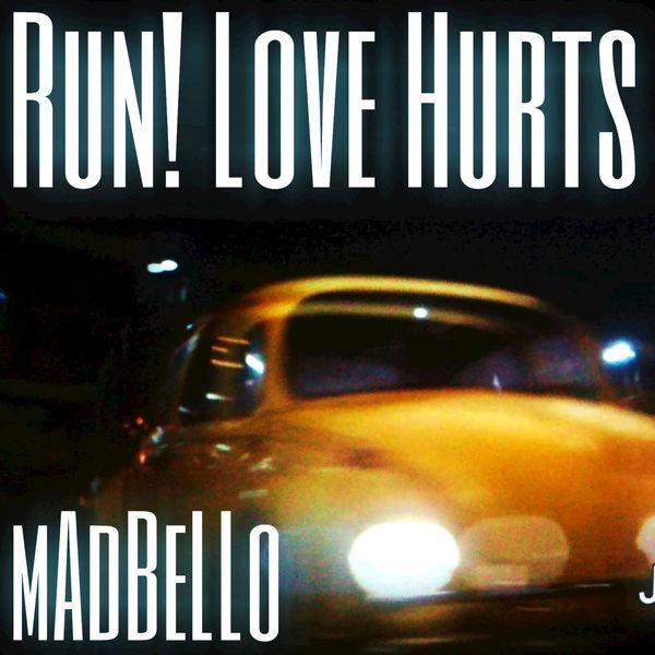 Run Love Hurts Madbello Download And Listen To The Album