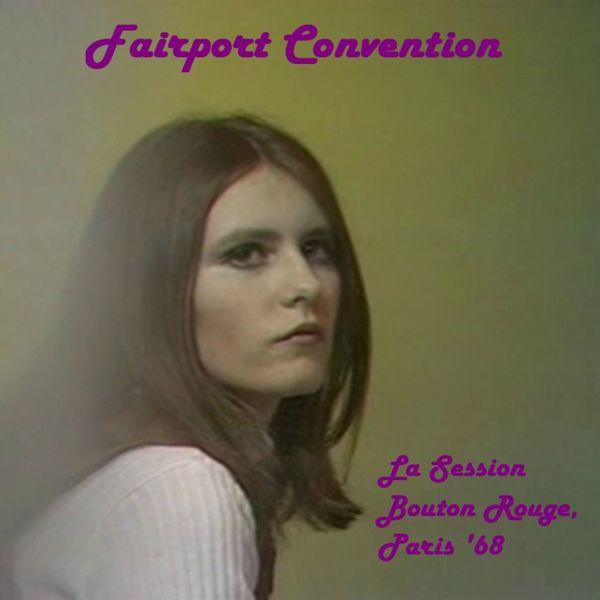 Fairport Convention - La Session Bouton Rouge, Paris '68 (Live)