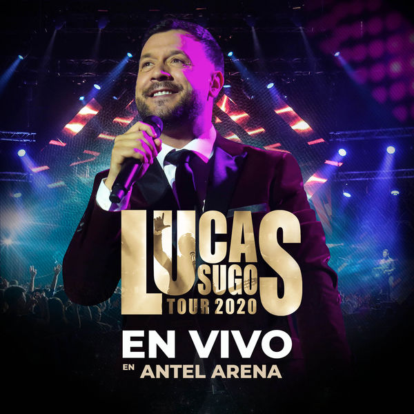 Lucas Sugo - En Vivo en Antel Arena