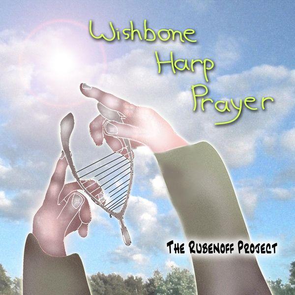 The Rubenoff Project - Wishbone Harp Prayer
