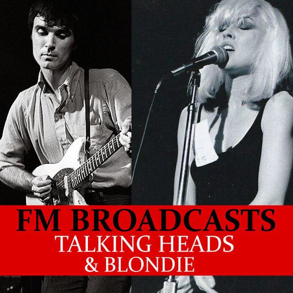 Talking Heads - FM Broadcasts Talking Heads & Blondie