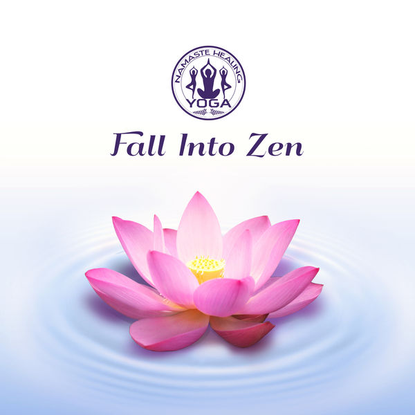 Namaste Healing Yoga - Fall into Zen: Healing Therapy for Your Soul, Calm Mind, Spiritual Health, Meditation & Relaxation