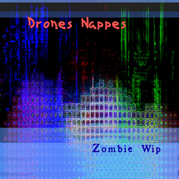 Zombie Wip - Drones Nappes