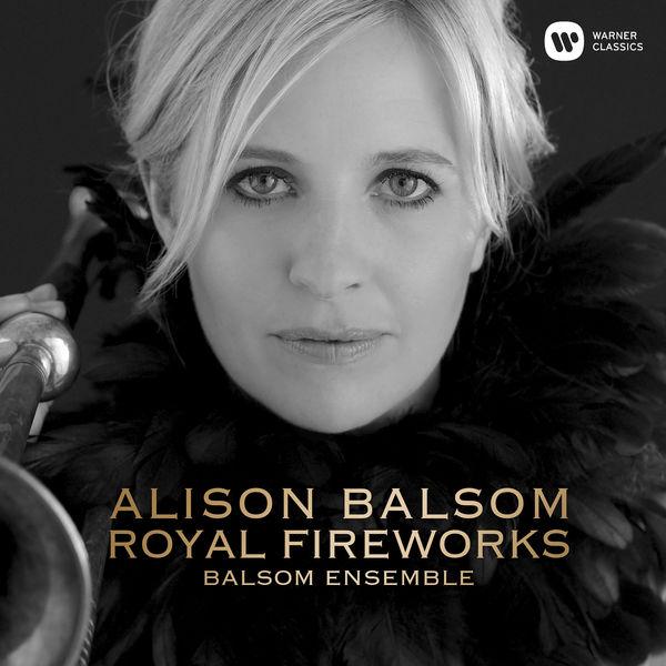 Alison Balsom - Royal Fireworks - Music for the Royal Fireworks, HWV 351: V. La Réjouissance