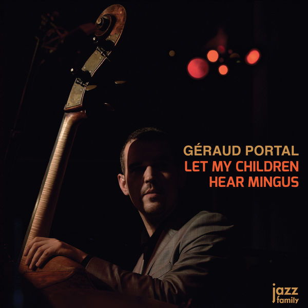 Géraud Portal - Let My Children Hear Mingus