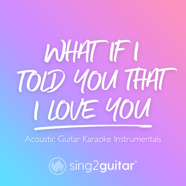 Sing2Guitar - What If I Told You That I Love You