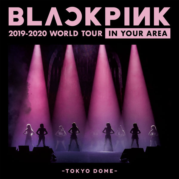 BLACKPINK - BLACKPINK 2019-2020 WORLD TOUR IN YOUR AREA -TOKYO DOME-